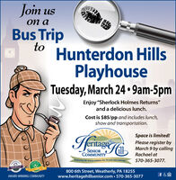 "Join usBus TriptoHunterdon HillsPlayhouseTuesday, March 24  9am-5pmEnjoy ""Sherlock Holmes Returns""and a delicious lunch.Cost is $85/pp and includes lunch,show and transportation.HeritageSpace is limited!Please register byMarch 9 by callingSENIORCOMMUNITYRachael atEmbracing life and possibilities for 20 years and counting!570-365-3077.2070 BEST OF800 6th Street, Weatherly, PA 18255www.heritagehillsenior.com  570-365-3077AWARD-WINNING COMMUNITY Join us Bus Trip to Hunterdon Hills Playhouse Tuesday, March 24  9am-5pm Enjoy ""Sherlock Holmes Returns"" and a delicious lunch. Cost is $85/pp and includes lunch, show and transportation. Heritage Space is limited! Please register by March 9 by calling SENIOR COMMUNITY Rachael at Embracing life and possibilities for 20 years and counting! 570-365-3077. 2070 BEST OF 800 6th Street, Weatherly, PA 18255 www.heritagehillsenior.com  570-365-3077 AWARD-WINNING COMMUNITY"