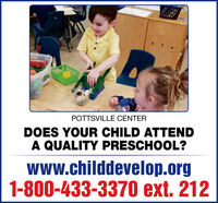 POTTSVILLE CENTERDOES YOUR CHILD ATTENDA QUALITY PRESCHOOL?WWw.childdevelop.org1-800-433-3370 ext. 212 POTTSVILLE CENTER DOES YOUR CHILD ATTEND A QUALITY PRESCHOOL? WWw.childdevelop.org 1-800-433-3370 ext. 212