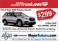 TrueLoveTHESUBARU vevEVENTThe 3-Row 2020 Subaru AscentLease for$299Per Month*3-Row SUVALL-WHEEL DRIVEStandard Model Code LCA-0136 Month Lease. $0 Security Deposit. $2,995 Due at Signing.*Tax, Title & Doc fees are extra. 10,000 miles per year. Subject to credit approval. Offer expires 03/02/20.STEVESUBARU MoyerSubaru.comM 201 S. Centre Ave. (Rt. 61) Leesport, PA 610-916-7000rer TrueLove THE SUBARU vev EVENT The 3-Row 2020 Subaru Ascent Lease for $299 Per Month* 3-Row SUV ALL-WHEEL DRIVE Standard Model Code LCA-01 36 Month Lease. $0 Security Deposit. $2,995 Due at Signing. *Tax, Title & Doc fees are extra. 10,000 miles per year. Subject to credit approval. Offer expires 03/02/20. STEVE SUBARU MoyerSubaru.com M 201 S. Centre Ave. (Rt. 61) Leesport, PA 610-916-7000 rer