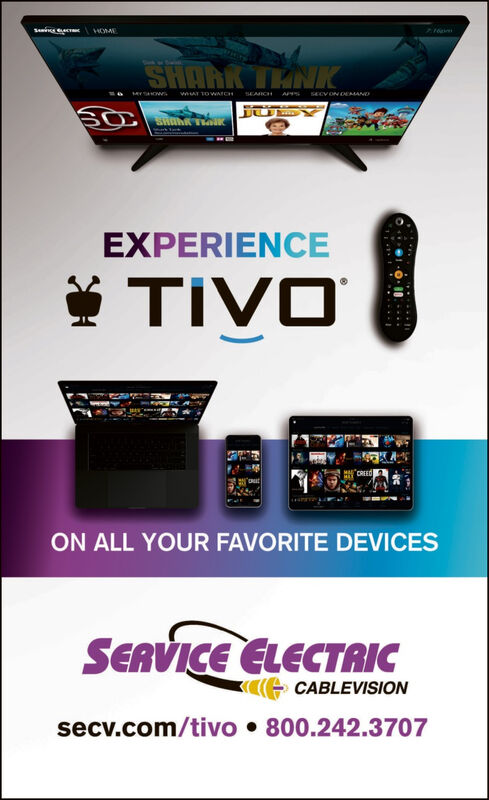 HOMESHARK TENKTekwAT TOWACHSEAICH APSECV ON DEMANDEXPERIENCE* TIVOON ALL YOUR FAVORITE DEVICESSERVICE ELECTRICCABLEVISIONsecv.com/tivo  800.242.3707 HOME SHARK TENK Tek wAT TOWACH SEAICH AP SECV ON DEMAND EXPERIENCE * TIVO ON ALL YOUR FAVORITE DEVICES SERVICE ELECTRIC CABLEVISION secv.com/tivo  800.242.3707