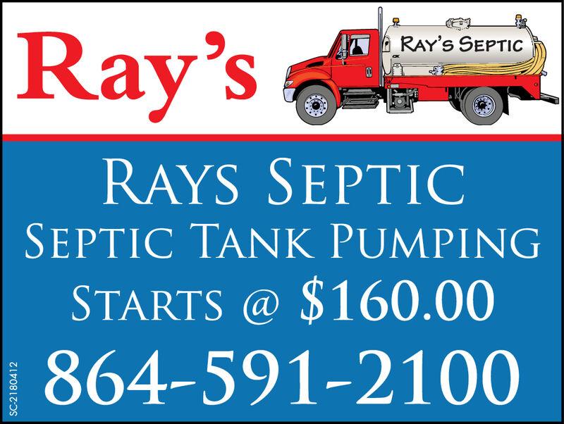 Ray'sRAY'S SEPTICRAYS SEPTICSEPTIC TANK PUMPINGSTARTS @ $160.00864-591-2100SC-2167706 Ray's RAY'S SEPTIC RAYS SEPTIC SEPTIC TANK PUMPING STARTS @ $160.00 864-591-2100 SC-2167706
