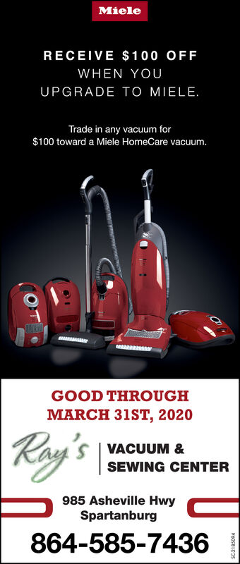 MieleRECEIVE $ 100 OFFWHEN YOUUPGRADE To MIELE.Trade in any vacuum for$100 toward a Miele HomeCare vacuum.GOOD THROUGHMARCH 31ST, 2020Roy's|S | VACUUM &SEWING CENTER985 Asheville HwySpartanburg864-585-74368601BI2OS Miele RECEIVE $ 100 OFF WHEN YOU UPGRADE To MIELE. Trade in any vacuum for $100 toward a Miele HomeCare vacuum. GOOD THROUGH MARCH 31ST, 2020 Roy's| S | VACUUM & SEWING CENTER 985 Asheville Hwy Spartanburg 864-585-7436 8601BI2OS