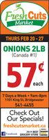 Fresh CutsMarketTHURS FEB 20 - 27ONIONS 2LB(Canada #1)57.5each7 Days a Week  9am-8pm1101 King St, Bridgewater541-4455Check OutOur Specials!freshcutsmarket.caaeaker2019 BEST READERSCHOICEFacebook GROCERY STORE TÄAWARDS Fresh Cuts Market THURS FEB 20 - 27 ONIONS 2LB (Canada #1) 57.5 each 7 Days a Week  9am-8pm 1101 King St, Bridgewater 541-4455 Check Out Our Specials! freshcutsmarket.ca aeaker 2019 BEST READERS CHOICE Facebook GROCERY STORE TÄAWARDS