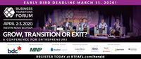 EARLY BIRD DEADLINE MARCH 11, 2020!BUSINESSBUSINESSTRANSITIONSPFORUMTRANSITIONSFORUMGOW, SELL or EYAPRIL 2-3,2020oa the toolstodue of your bWESTIN NOVA SCOTIANGROW, TRANSITION OR EXIT?A CONFERENCE FOR ENTREPRENEURSPRESENTING SPONSORENDEAVOUR SPONSORENTERPRISE SPONSORREGISTRATION SPONSORVENTURE SPONSORSRoynatbdcMNPBDOSeaFort CapitalFIRSTWESTGrant ThomtonFIREPOWERS sotiobanaCAPITALREGISTER TODAY at BTFATL.com/herald EARLY BIRD DEADLINE MARCH 11, 2020! BUSINESS BUSINESS TRANSITIONS PFORUM TRANSITIONS FORUM GOW, SELL or EY APRIL 2-3,2020 oa the toolsto due of your b WESTIN NOVA SCOTIAN GROW, TRANSITION OR EXIT? A CONFERENCE FOR ENTREPRENEURS PRESENTING SPONSOR ENDEAVOUR SPONSOR ENTERPRISE SPONSOR REGISTRATION SPONSOR VENTURE SPONSORS Roynat bdc MNP BDO SeaFort Capital FIRSTWEST Grant Thomton FIREPOWER S sotiobana CAPITAL REGISTER TODAY at BTFATL.com/herald