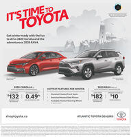 IT'S TIME TOTOYOTAToyotaSatetySenseGet our most advanced safetyfeatures at no extra cost.Get winter ready with the funto drive 2020 Corolla and theadventurous 2020 RAV4.2020 Corolla XSEModel Shown2020 RAVA FWD XLEModel Shown2020 COROLLA LE2020 RAV4 FWD LEHOTTEST FEATURES FOR WINTER:WITH AUTOMATIC TRANSMISSIONWITH AUTOMATIC TRANSMISSIONOR FINANCE FROMLEASE FROMLEASE FROMUPGRADE TO AWD LEStandard Heated Front Seats$132 | 0.49%$182 |$10Standard Heated Side MirrorsFOR 48 MONTHS APRBIWEEKLY FORBIWEEKLY FOR60 MONTHSMORE BIWEEKLYAvailable Heated Steering Wheel60 MONTHSOn selected modelsshoptoyota.caATLANTIC TOYOTA DEALERSTOYOTA*Drivers should alwayn be resporsble for ther own safe driving Pease always pay atertion to your suroundngs and drive sately. Depending on the conditions of mads weather, ete. he Toyota Safety Sense ystems may not work at intended. Pease see tayota.ca, your local Toyota Dealer or Owner's Manualfor detals *Heated front seats and heated side mimors standard on 2000 Corolla LE and 2020 PAVA FWO LE Heated steering wheet Avaitle with 2000 CorolaLE and SE upgade packages, and standard on Corolla XLE and KSE models. Only available on 2020 RAV4 XLE, TrailandLinited models. Represertative leaseoffers based on anew and previously unvegistered 2000 Conlla LE BPRBLC AV2020 RAVA FWD LEZIRAVT A20 RAVA AWO LE BIRAVI Ajwih automatic trananission. 3.49S995 99% lease APR for S0 monds. Bianekdy paymert is S132/S182/S192 and is based on a vehicle price of $23,575/530.045/S32.145$1.57S1.800/S1B40 treight and PDt al other acpicable fees, levies and duties (all of whch may vary by region and netailert lcense. inurance registration and appicable taxes are extra. S0 down payment and fiest weky payment due at lease inception Total kase obligation is $17.10S3.0S24.900100.000 ilometre alowance charge of S0 07/30. 10 S0 10 per km far excess kilometres Limited time finance offer available through Tayota Financial Services on approved oredit. Representative firance offer biced on a new and previously unregistered 2000 Corulla LE IBPRBLCA with automati baromission$1,50 freight and PDt all other applicable fees, levies and dutes all of which may vary by mgion and retailert icense iaurance, registation and applicable tases are exta. 2020 Corolla LE S24,000 financed at 049% APR equals S505.02 montly with 48 monthly payments required. Cost of bonowing is $24187for a total obligation of $24.240 BT. S0 down payment and S0 security deposit nequiret Advertised ofters applicatble in Atlante Canada only. Retailer may sel for less. Retailer order/trade may be necessary but may not be available in all cases. Conditions apply. Ofters end March 2, 2000 and are subject to changeor cancelation without notice. See your participating Atlantic Toyota Dealer or visit shoptoyota.ca for detals IT'S TIME TO TOYOTA Toyota Satety Sense Get our most advanced safety features at no extra cost. Get winter ready with the fun to drive 2020 Corolla and the adventurous 2020 RAV4. 2020 Corolla XSE Model Shown 2020 RAVA FWD XLE Model Shown 2020 COROLLA LE 2020 RAV4 FWD LE HOTTEST FEATURES FOR WINTER: WITH AUTOMATIC TRANSMISSION WITH AUTOMATIC TRANSMISSION OR FINANCE FROM LEASE FROM LEASE FROM UPGRADE TO AWD LE Standard Heated Front Seats $132 | 0.49% $182 | $10 Standard Heated Side Mirrors FOR 48 MONTHS APR BIWEEKLY FOR BIWEEKLY FOR 60 MONTHS MORE BIWEEKLY Available Heated Steering Wheel 60 MONTHS On selected models shoptoyota.ca ATLANTIC TOYOTA DEALERS TOYOTA *Drivers should alwayn be resporsble for ther own safe driving Pease always pay atertion to your suroundngs and drive sately. Depending on the conditions of mads weather, ete. he Toyota Safety Sense ystems may not work at intended. Pease see tayota.ca, your local Toyota Dealer or Owner's Manual for detals *Heated front seats and heated side mimors standard on 2000 Corolla LE and 2020 PAVA FWO LE Heated steering wheet Avaitle with 2000 CorolaLE and SE upgade packages, and standard on Corolla XLE and KSE models. Only available on 2020 RAV4 XLE, TrailandLinited models. Represertative lease offers based on anew and previously unvegistered 2000 Conlla LE BPRBLC AV2020 RAVA FWD LEZIRAVT A20 RAVA AWO LE BIRAVI Ajwih automatic trananission. 3.49S995 99% lease APR for S0 monds. Bianekdy paymert is S132/S182/S192 and is based on a vehicle price of $23,575/530.045/S32.145 $1.57S1.800/S1B40 treight and PDt al other acpicable fees, levies and duties (all of whch may vary by region and netailert lcense. inurance registration and appicable taxes are extra. S0 down payment and fiest weky payment due at lease inception Total kase obligation is $17.10S3.0S24.900 100.000 ilometre alowance charge of S0 07/30. 10 S0 10 per km far excess kilometres Limited time finance offer available through Tayota Financial Services on approved oredit. Representative firance offer biced on a new and previously unregistered 2000 Corulla LE IBPRBLCA with automati baromission $1,50 freight and PDt all other applicable fees, levies and dutes all of which may vary by mgion and retailert icense iaurance, registation and applicable tases are exta. 2020 Corolla LE S24,000 financed at 049% APR equals S505.02 montly with 48 monthly payments required. Cost of bonowing is $24187 for a total obligation of $24.240 BT. S0 down payment and S0 security deposit nequiret Advertised ofters applicatble in Atlante Canada only. Retailer may sel for less. Retailer order/trade may be necessary but may not be available in all cases. Conditions apply. Ofters end March 2, 2000 and are subject to change or cancelation without notice. See your participating Atlantic Toyota Dealer or visit shoptoyota.ca for detals