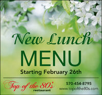 New LunchMENUStarting February 26thTop of the 80's570-454-8795www.topofthe80s.comrestaurant New Lunch MENU Starting February 26th Top of the 80's 570-454-8795 www.topofthe80s.com restaurant