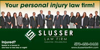 Your personal injury law firm!SLUSSERLAW FIRMInjured?HAZLETON PHILADELPHIA570-453-0463Speak to a lawyer inwww.slusserlawfirm.comone hour or less day or night! Your personal injury law firm! SLUSSER LAW FIRM Injured? HAZLETON PHILADELPHIA 570-453-0463 Speak to a lawyer in www.slusserlawfirm.com one hour or less day or night!