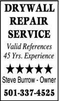 DRYWALLREPAIRSERVICEValid References45 Yrs. ExperienceSteve Burrow - Owner501-337-4525 DRYWALL REPAIR SERVICE Valid References 45 Yrs. Experience  Steve Burrow - Owner 501-337-4525