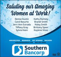 Saluting our AmagingWomen at Work!Kathy RamseyBrandi SmithDenise AustinCarol BasurtoHaley SmithBrittany SpeerKaylene VinesJerri-Ann EstradaTiffany GraySylvia KeenARKADELPHIA  BISMARCK HOT SPRINGS  MALVERNwww.banksouthern.com  501.337.4944I S SouthernBancorpMemberFDICLENDER Saluting our Amaging Women at Work! Kathy Ramsey Brandi Smith Denise Austin Carol Basurto Haley Smith Brittany Speer Kaylene Vines Jerri-Ann Estrada Tiffany Gray Sylvia Keen ARKADELPHIA  BISMARCK HOT SPRINGS  MALVERN www.banksouthern.com  501.337.4944 I S Southern Bancorp Member FDIC LENDER