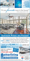 """3-SEASON &YEAR ROUNDSUNROOMSand ENCLOSEDPORCHES""""It's ourroom in the house!""""winter, spring, summer or fallSunroom Prices are Frozen!... but only for a limited time! There will never be a bettertime to get the added living space you deserve andLOCK in a GREAT price plus reserve your spring installationdate! Call today - Installation dates are filling up fast.SAVE up to $3,500 plusFREE HVAC (Heat+AC)WINTER SALE!FOR THEFIRST 10HomeownersCALL for a catalog orFREE estimate(724) 609-5092Betterliving100% Financing AvailablePATIO & SUNROOMSOF PITTS BURGHMADEIN THEUSA50 YearSUNROOMWARRANTY,""""Offer not valid on prior soles or combined with other offers. Free HVAC iratolled in yeor roundsunrooms or equivalent savings on 3-season rooms, Discount varies with model and size. License PA #20090 3-SEASON & YEAR ROUND SUNROOMS and ENCLOSED PORCHES """"It's our room in the house!"""" winter, spring, summer or fall Sunroom Prices are Frozen! ... but only for a limited time! There will never be a better time to get the added living space you deserve and LOCK in a GREAT price plus reserve your spring installation date! Call today - Installation dates are filling up fast. SAVE up to $3,500 plus FREE HVAC (Heat+AC) WINTER SALE! FOR THE FIRST 10 Homeowners CALL for a catalog or FREE estimate (724) 609-5092 Betterliving 100% Financing Available PATIO & SUNROOMS OF PITTS BURGH MADE IN THE USA 50 Year SUNROOM WARRANTY, """"Offer not valid on prior soles or combined with other offers. Free HVAC iratolled in yeor round sunrooms or equivalent savings on 3-season rooms, Discount varies with model and size. License PA #20090"""