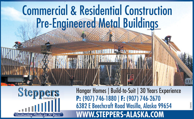"Commercial & Residential ConstructionPre-Engineered Metal BuildingsSteppersHangar Homes | Build-to-Suit | 30 Years ExperienceP: (907) 746-1880 | F: (907) 746-26706382 E Beechcraft Road Wasilla, Alaska 99654www.STEPPERS-ALASKA.COMConstruction, Ine.""Constructing Alaska for 30 Years""248494 Commercial & Residential Construction Pre-Engineered Metal Buildings Steppers Hangar Homes 