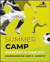 KIDZONESUMMERCAMPEVERY DAY IS GAME DAY.REGISTER NOW FOR JUNE 15 - AUGUST 21 KIDZONE SUMMER CAMP EVERY DAY IS GAME DAY. REGISTER NOW FOR JUNE 15 - AUGUST 21
