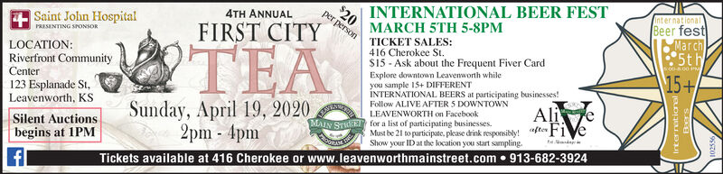 """INTERNATIONAL BEER FEST$20InternationalBeer festMarch5th4TH ANNUALper personMARCH 5TH 5-8PMSaint John HospitalTICKET SALES:416 Cherokee St.PRESENTING SPONSORFIRST CITYLOCATION:Riverfront CommunityTEA$15 - Ask about the Frequent Fiver CardExplore downtown Leavenworth whileyou sample 15+ DIFFERENTNTERNATIONAL BEERS at participating businesses!5:00-8.00P15+Center123 Esplanade St,Leavenworth, KSSilent Auctionsbegins at 1PMFollow ALIVE AFTER 5 DOWNTOWNLEAVENWORTH on FacebookSunday, April 19, 20202pm - 4pmAliMust be 21 to participate, please drink responsibly! """"fter F1 veShow your ID at the location you start sampling.Tickets available at 416 Cherokee or www.leavenworthmainstreet.com  913-682-3924 INTERNATIONAL BEER FEST $20 International Beer fest March 5th 4TH ANNUAL per person MARCH 5TH 5-8PM Saint John Hospital TICKET SALES: 416 Cherokee St. PRESENTING SPONSOR FIRST CITY LOCATION: Riverfront Community TEA $15 - Ask about the Frequent Fiver Card Explore downtown Leavenworth while you sample 15+ DIFFERENT NTERNATIONAL BEERS at participating businesses! 5:00-8.00P 15+ Center 123 Esplanade St, Leavenworth, KS Silent Auctions begins at 1PM Follow ALIVE AFTER 5 DOWNTOWN LEAVENWORTH on Facebook Sunday, April 19, 2020 2pm - 4pm Ali Must be 21 to participate, please drink responsibly! """"fter F1 ve Show your ID at the location you start sampling. Tickets available at 416 Cherokee or www.leavenworthmainstreet.com  913-682-3924"""