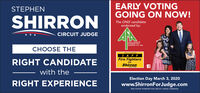 EARLY VOTINGGOING ON NOW!STEPHENSHIRRONThe ONLY candidateendorsed by:CIRCUIT JUDGEARKANBABFORESTRYABSOC AT ONCHOOSE THEIAFFRIGHT CANDIDATEFire FightersForShirronwith theElection Day March 3, 2020RIGHT EXPERIENCEwww.ShirronForJudge.comPAID FOR BY SHIRRON FOR CIRCUIT JUDGE CAMPAIGN EARLY VOTING GOING ON NOW! STEPHEN SHIRRON The ONLY candidate endorsed by: CIRCUIT JUDGE ARKANBAB FORESTRY ABSOC AT ON CHOOSE THE IAFF RIGHT CANDIDATE Fire Fighters For Shirron with the Election Day March 3, 2020 RIGHT EXPERIENCE www.ShirronForJudge.com PAID FOR BY SHIRRON FOR CIRCUIT JUDGE CAMPAIGN