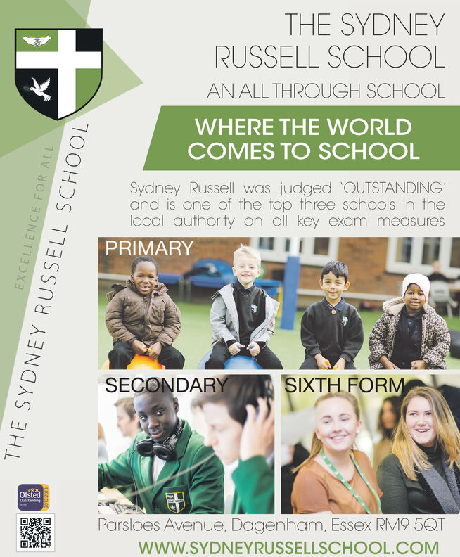 THE SYDNEYRUSSELL SCHOOLAN ALL THROUGH SCHOOLWHERE THE WORLDCOMES TO SCHOOLSydney Russell was judged 'OUTSTANDING'and is one of the top three schools in thelocal authority on all key exam measuresPRIMARYSECONDARYSIXTH FORMOfstedOutstandingParsloes Avenue, Dagenham, Essex RM9 5QTwww.SYDNEYRUSSELLSCHOOL.COMEXCELLENCE FOR ALLTHE SYDNEY RUSSELL SCHOOLEIOZIO THE SYDNEY RUSSELL SCHOOL AN ALL THROUGH SCHOOL WHERE THE WORLD COMES TO SCHOOL Sydney Russell was judged 'OUTSTANDING' and is one of the top three schools in the local authority on all key exam measures PRIMARY SECONDARY SIXTH FORM Ofsted Outstanding Parsloes Avenue, Dagenham, Essex RM9 5QT www.SYDNEYRUSSELLSCHOOL.COM EXCELLENCE FOR ALL THE SYDNEY RUSSELL SCHOOL EIOZIO
