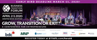 EARLY BIRD DEADLINE MARCH 11, 2020!BUSINESSBUSINESSTRANSITIONSTRANSITIONSFORUMFORUMGOW, SELL or EYAPRIL 2-3,2020ou the toolstodue of your bWESTIN NOVA SCOTIANGROW, TRANSITION OR EXIT?A CONFERENCE FOR ENTREPRENEURSPRESENTING SPONSORENDEAVOUR SPONSORENTERPRISE SPONSORREGISTRATION SPONSORVENTURE SPONSORSRoynatbdcMNPSealort CapitalBDOFIRSTWESTFIREPOWERGrant ThomtonS sotiobankCAPITALREGISTER TODAY at BTFATL.com/herald EARLY BIRD DEADLINE MARCH 11, 2020! BUSINESS BUSINESS TRANSITIONS TRANSITIONS FORUM FORUM GOW, SELL or EY APRIL 2-3,2020 ou the toolsto due of your b WESTIN NOVA SCOTIAN GROW, TRANSITION OR EXIT? A CONFERENCE FOR ENTREPRENEURS PRESENTING SPONSOR ENDEAVOUR SPONSOR ENTERPRISE SPONSOR REGISTRATION SPONSOR VENTURE SPONSORS Roynat bdc MNP Sealort Capital BDO FIRSTWEST FIREPOWER Grant Thomton S sotiobank CAPITAL REGISTER TODAY at BTFATL.com/herald