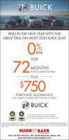 BUICKRING IN THE NEW YEAR WITH THISGREAT DEAL ON MOST 2020 BUICK SUVSAPRFOR72MONTHSFOR QUALIFIED BUYERS'PLUS$750PURCHASE ALLOWANCEFOR CURRENT ELIGIBLE GM OWNERS/LESSEESBUICK#1 IN SALES SATISFACTION AND CUSTOMERSATISFACTION WITH DEALER SERVICE AMONGMASS MARKET BRANDS BY J.D. POWER FOR 2019.les 1 mh Monly po SI y 1.000 yolee A edo poe N e doer scnan noy notuolly lokel daivey by 3/2/20MUsrA CURENT OMNEESSEL O A 20S MODL. YLAR OE NEWER OM VEHC FOR A LLAST 30DeS PROR tO TH NEW VIHCE SAwercond eo Generai Moor Arighn rearved. The moka oppaaning in h os oorvervion morka of GM, oedaren, o orBUDD BAERTHE HONEST DEALERExit 19A Off I-79/70 Rt. 19S  83 Murtland Ave. Wash., PA.(724) 222-0700  www.buddbaer.com BUICK RING IN THE NEW YEAR WITH THIS GREAT DEAL ON MOST 2020 BUICK SUVS APR FOR 72 MONTHS FOR QUALIFIED BUYERS' PLUS $750 PURCHASE ALLOWANCE FOR CURRENT ELIGIBLE GM OWNERS/LESSEES BUICK #1 IN SALES SATISFACTION AND CUSTOMER SATISFACTION WITH DEALER SERVICE AMONG MASS MARKET BRANDS BY J.D. POWER FOR 2019. les 1 mh Monly po SI y 1.000 yolee A edo poe N e doer s cnan noy notuolly lokel daivey by 3/2/20MUsrA CURENT OMNEESSEL O A 20S MODL. YLAR OE NEWER OM VEHC FOR A LLAST 30 DeS PROR tO TH NEW VIHCE SA wercond eo Generai Moor Arighn rearved. The moka oppaaning in h os o orvervion morka of GM, oedaren, o or BUDD BAER THE HONEST DEALER Exit 19A Off I-79/70 Rt. 19S  83 Murtland Ave. Wash., PA. (724) 222-0700  www.buddbaer.com