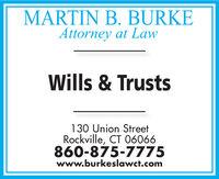 MARTIN B. BURKEAttorney at LawWills & Trusts130 Union StreetRockville, CT 06066860-875-7775www.burkeslawct.com MARTIN B. BURKE Attorney at Law Wills & Trusts 130 Union Street Rockville, CT 06066 860-875-7775 www.burkeslawct.com