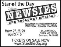 "Star of the DayDieNEyNEWSIESTHE BROADWAY MUSICALFAMLYARIENDLY""AOCESSBLE FREE PRKINGMarch 27, 28, 29April 3, 4, 5St. John's UCC139 N. 4th StreetEmmaus, PA 18049TICKETS ON SALE NOWwww.StaroftheDay.org Star of the Day DieNEy NEWSIES THE BROADWAY MUSICAL FAMLYARIENDLY""AOCESSBLE FREE PRKING March 27, 28, 29 April 3, 4, 5 St. John's UCC 139 N. 4th Street Emmaus, PA 18049 TICKETS ON SALE NOW www.StaroftheDay.org"