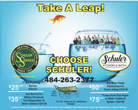 """Take A Leap!HEATINGCHULERCHOOSESCHULER!SchulerÉRVICEKITCHENS & BATHSA DIVISION OF SCHULER SERNCE, INCSINCE 1923SchulerKB.comSchulerService.com484-263-2377$50Any PlumbingServiceAny Water HeaterOFF Replacement OrHydro-Jetting COU139$25FOFF*COU137VICEOURFIRSTTRUCK!$35Any Service ForOFF Military Personnel,"""" First Responders OrFrozen Burst Pipe RepairOFF or Water TreatmentSystem COU140$750F*Senior Citizens COU1381314 W. Tilghman St., AllentownPA6582*COUPON CANNOT BE COMBINED WITH OTHER OFFERS. VALID TOWARD TASK PRICING ONLY. MUST BE PRESENTED AT TIME OF SERVICE.REMODELINGONISWIMS Take A Leap! HEATING CHULER CHOOSE SCHULER! Schuler ÉRVICE KITCHENS & BATHS A DIVISION OF SCHULER SERNCE, INC SINCE 1923 SchulerKB.com SchulerService.com 484-263-2377 $50 Any Plumbing Service Any Water Heater OFF Replacement Or Hydro-Jetting COU139 $25F OFF* COU137 VICE OUR FIRST TRUCK! $35 Any Service For OFF Military Personnel, """" First Responders Or Frozen Burst Pipe Repair OFF or Water Treatment System COU140 $750F* Senior Citizens COU138 1314 W. Tilghman St., Allentown PA6582 *COUPON CANNOT BE COMBINED WITH OTHER OFFERS. VALID TOWARD TASK PRICING ONLY. MUST BE PRESENTED AT TIME OF SERVICE. REMODELING ONISWIMS"""