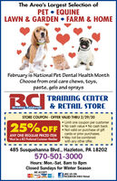 The Area's Largest Selection ofPET  EQUINELAWN & GARDEN  FARM & HOMEFebruary is National Pet Dental Health MonthChoose from oral care chews, toys,paste, gels and spraysBCITRAINING CENTER& RETAIL STOREBradley CaldwelSTORE COUPON - OFFER VALID THRU 2/29/20 Limit one coupon per customer No cash value  No cash back Not valid on purchase of giftcards or prior purchases.May not be combinedwith any other offer.25% OFFANY ONE REGULAR PRICED ITEM*Must be a BCI Preferred Customer Member485 Susquehanna Blvd., Hazleton, PA 18202570-501-3000Hours: Mon.-Sat. 8am to 8pmClosed Sundays for Winter SeasonWE ACCEPTLIKE US ONFACEBOOK@BCI RetailDSCOVERVISA The Area's Largest Selection of PET  EQUINE LAWN & GARDEN  FARM & HOME February is National Pet Dental Health Month Choose from oral care chews, toys, paste, gels and sprays BCI TRAINING CENTER & RETAIL STORE Bradley Caldwel STORE COUPON - OFFER VALID THRU 2/29/20  Limit one coupon per customer  No cash value  No cash back  Not valid on purchase of gift cards or prior purchases. May not be combined with any other offer. 25% OFF ANY ONE REGULAR PRICED ITEM *Must be a BCI Preferred Customer Member 485 Susquehanna Blvd., Hazleton, PA 18202 570-501-3000 Hours: Mon.-Sat. 8am to 8pm Closed Sundays for Winter Season WE ACCEPT LIKE US ON FACEBOOK@BCI Retail DSCOVER VISA