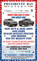 PRESIDENTS' DAY=* E VEN T *=DODG JeepCHRYSLERHURRY! FINAL DAYS TO SAVE!ENDS MARCH 2ND!NEW 2019 & 2020 JEEPSAND RAMSDEALER INVOICE PRICINGLESS REBATESYOU DO QUALIFY FOR!WE DON'T CLAIM TO BE THE LARGESTJUST THE LOWEST PRICES!ALL AMERICAN CHRYSLERDODGE JEEP RAMDODGE JeepHRYSLERIN TAMAQUA 1-888-843-8406YOUR AUTHORIZED SNOWDOGG DISTRIBUTORwww.allamericanjeep.net PRESIDENTS' DAY =* E VEN T *= DODG Jeep CHRYSLER HURRY! FINAL DAYS TO SAVE! ENDS MARCH 2ND! NEW 2019 & 2020 JEEPS AND RAMS DEALER INVOICE PRICING LESS REBATES YOU DO QUALIFY FOR! WE DON'T CLAIM TO BE THE LARGEST JUST THE LOWEST PRICES! ALL AMERICAN CHRYSLER DODGE JEEP RAM DODGE Jeep HRYSLER IN TAMAQUA 1-888-843-8406 YOUR AUTHORIZED SNOWDOGG DISTRIBUTOR www.allamericanjeep.net
