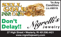 SELL*In AnyCondition.Lic.#80116FOR CASHDon'tNigrell'sDelay!!Jewelry27 High Street  Westerly, RI 401.596.4421www.nigrellisjewelry.com SELL *In Any Condition. Lic.#80116 FOR CASH Don't Nigrell's Delay!! Jewelry 27 High Street  Westerly, RI 401.596.4421 www.nigrellisjewelry.com