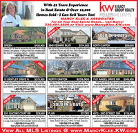 With 42 Years Experiencein Real Estate & Over 10,000Homes Sold - I Can Sell Yours Too! KELLERWILLIAMS.kwsLEGACYGROUP REALTYMARCY KLEE & ASSOCIATESFor All Your Real Estate Needs... CalI Marcy!NEW LISTING330-491-4600 or Visit www.MarcyKlee.KW.comOPEN SUN 1-3SOLD IN 4-DAYS$439,900 3845 KENWAY BLVDLuxurious 2972 SF, Ranch w nice open floor plan, dream Kitchen w Huge Open, light & bright home in Spring Hill wi new SS appliances & quartz$314,900 NORTH CANTONGREEN$289,900Brick 3 BR, Ranch in Stutrige w newly updated Kichen w granie & SSappliances, new carpet & luury viny plank fooring furmace, AC & water heater.Large rooms, Sun Room & park-ike backyard. Close to Washington Sq. Cal today!1-800-336-3114 est. 2882MarcyKlee.KW.com/id4166770island bar & new appliances. 14 celings in Great Room, remodeled MasterBath, formal DR, 4 car Garage & walk-out LL Convernient to Akron/Canton.1-800-336-3114 ext. 2812MarcyKlee.KW.com/id4163965Countertops in Kitchen, large Sun Room, Office & large Bedrooms.New paver Patio & located olose to shopping & l-77. See it today!1-800-336-3114 ext. 2302MarcyKlee.KW.com/id4147371NEW LISTINGCONDOOPEN SUN 1-3OPEN SUN 1-3$279,900 NORTH CANTON15 BENTLEY DRIVE NBeautfully remodeled Condo in gated community of Auburn Knolls.Over 4636 SF, including finished walk-out LL. 3-4 BR, 4 1% BA. Enjoyluxury lifestyle & worry free maintenance on exterior. Call to see today!1-800-336-3114 ext. 3392MarcyKlee.KW.com/id4160241Slately brick 2770 SF, Colonial perched on beautiful park-like 1 Acresetting including the extra buildable lot. Circular staircase, formalLR & DR, nice Kitchen, FR & finished LL. 3 car Garage too! Call now!1-800-336-3114 ext. 3292MarcyKlee.KW.com/id4154059$259,900 7531 ANGEL DRIVE NW $249,900Brick quality built 2020 SF, Ranch on park-like lot in Bob-0-Link.Immaculately maintained 3 BR, 2 BA, home. Schrock cabinetry, formalLR & DR, 1st floor FR & year round Sun Room. So many updates. Call now!1-800-336-3114 ext. 2932MarcyKlee.KW.com/id4169991NEW LISTI