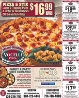 Carryout or Delivery 7 Days a Week456PIZZA & STIXLarge 2-Topping Pizza& Order of BreadsticksOR Breadstick Bites$1699VOCELLIPIZZA & CHICKEN$1899Use code 412when orderingADTIONAL OR TCRUET ONYOne Large 2-Topping Pizza & Order ofOven Roasted Chicken Wings (Bone-Inor Boneless) OR Chicken TendersTRANTIONAL OR THN CRUST ONLYNat aldan e ote De npon per rer.Peenetected y t aCarryout or Delivery 7 Days a Week404VOCELLITHE HUNGER BUSTER$2599One Large 1-Topping Pizza, anyIHouse Baked Sub, Order of BreadsticksI OR Breadstick Bites & 2-Liter Soda ITRADITIONAL OE THN CRUST ONLYyeher e.O cp nter. eetpar tenng Dryant urgenCarryout or Delivery 7 Days a Week408VOCELLIPurzaPIZZA & VOCELLI ROLLSONLINE ORDERINGVOCELLI)$1599One Large 1-Topping Pizza& Order of Vocelli RollsTRADITIONAL OR THN CRUST ONLYromponpde Paandring Dry wis it aPIZZAWww.vocellipizza.comCarryout or Delivery 7 Days a Week916VOCELLIPIZZA & PASTA$1899Join Vocelli Pizza'sFAMILY & PARTYSIZES AVAILABLEMVP CLUBOne Large 1-Topping Pizza& Single Order of PastaSelect Appetizers,Salads, Pastas, HouseBaked Subs & DessertsTRADnOAAL O TIN CRST ONYmy VOCELLI PIZZAReceive special offers from your local storee e Opn pe e Pmepon wrdering Ory t a nayaQuality, easy-to-order, deliciousfood - Perfect for family, sportsand business gatherings!AVAILABLE 7 DAYS A WEEKwhen you sign up at VOCELLIPIZZA.COMCarryout or Delivery 7 Days a Week410VOCELLIFIND US ON facebookPIZZA & SALADFor info on Family&Party Sizes,send an email to vocelli@comcast.netO20 vo Pn. Lintet deny ama. Delary aas and dargs nay vay imbet tine atle atparicipating stos ksted. Neto be ombined wit ther smpos ur specials$1799WASHINGTONWEIRTONCANONSBURGVOCELLICAFENOWOPENOne Large 1-Topping Pizza& Any Regular SaladTRADOA OR THN CRIST OLY192 South Main Street1925 Pennsylvania Ave.30 West Pike Street724-229-7717 304-723-4446 | 124-746-4800te ee Oe cpan pe der. Pase etcpo wtenrrg. Oryodan naterg L Carryout or Delivery 7 Days a Week 456 PIZZA & STIX Large 2-Topping Pizza & Order of Brea