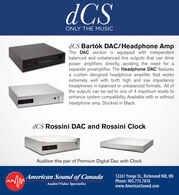 dCSONLY THE MUSICdCS Bartók DAC/Headphone AmpThe DAC section is equipped with independentbalanced and unbalanced line outputs that can drivepower amplifiers directly, avoiding the need for aseparate preamplifier. The Headphone DAC featuresa custom designed headphone amplifier that worksextremely well with both high and low impedanceheadphones in balanced or unbalanced formats. All ofthe outputs can be set to one of 4 maximum levels toenhance system compatibility. Available with or withoutheadphone amp. Stocked in Black.dCS Rossini DAC and Rossini ClockAudition this pair of Premium Digital Dac with ClockAmerican Sound of Canada12261 Yonge St., Richmond Hill, ONPhone: 905.773.7810www.AmericanSound.comAudio/Video Specialist dCS ONLY THE MUSIC dCS Bartók DAC/Headphone Amp The DAC section is equipped with independent balanced and unbalanced line outputs that can drive power amplifiers directly, avoiding the need for a separate preamplifier. The Headphone DAC features a custom designed headphone amplifier that works extremely well with both high and low impedance headphones in balanced or unbalanced formats. All of the outputs can be set to one of 4 maximum levels to enhance system compatibility. Available with or without headphone amp. Stocked in Black. dCS Rossini DAC and Rossini Clock Audition this pair of Premium Digital Dac with Clock American Sound of Canada 12261 Yonge St., Richmond Hill, ON Phone: 905.773.7810 www.AmericanSound.com Audio/Video Specialist