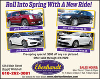 Roll Into Spring With A New Ride!2014 Dodge Journey SE2010 Cadillac Escalade2015 Volkswagen Jetta SE2016 Honda Civic LXPre-spring special: $500 off any car pictured.Offer valid through 3/1/2020Family of Fine AutomobilesEberhardt4344 Main Street(Egypt) Whitehall610-262-3081SALES HOURS:Mon-Thurs 7:30am-6:00pmFri 7:30am-5:00pm  Sat 7:30am-NoonMOTORSsince 1924See website for more details www.eberhardtmotors.com Roll Into Spring With A New Ride! 2014 Dodge Journey SE 2010 Cadillac Escalade 2015 Volkswagen Jetta SE 2016 Honda Civic LX Pre-spring special: $500 off any car pictured. Offer valid through 3/1/2020 Family of Fine Automobiles Eberhardt 4344 Main Street (Egypt) Whitehall 610-262-3081 SALES HOURS: Mon-Thurs 7:30am-6:00pm Fri 7:30am-5:00pm  Sat 7:30am-Noon MOTORS since 1924 See website for more details www.eberhardtmotors.com