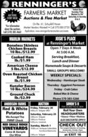 "CRENNINGERSFARMERS MARKET unday Fles""Voted Best6AUCTIONSEVERY WEEKMarket In PA""Auctions & Flea Market Saturday & Sunday8 to 5On Rte. 61, Schuylkill HavenMarket Vendors Wanted!  Call 570-385-3720*For informationabout the auctionsCall (570) 385-4662 Applications: www.renningersfarmersmarket.com/eventsJOSIE'S PLACEat Renninger's MarketOpen 7 Days A WeekMARLIN MARKETSBoneless SkinlessChicken Breasts10 Ibs./$12.99At 5:00 A.M.Cooked HamIb./$1.99Serving Breakfast,Lunch and DinnerAmerican Cheese5 Ibs./$12.99Homemade Soups & DessertsSMALL GROUPS WELCOME!Oven Roasted ChickenBreastIb./$1.99WEEKLY SPECIALS:Wednesday - Hamburger SteakThursday - Eggplant ParmesanKunzler Bacon10 Ibs./$24.99Friday - Crab CakesBaked Mac & CheeseGround ChuckIb./$2.99Phone 570-385-5266AUCTIONSIMON'S IIFOR CIGARETTES & CHEWANDERSON FARMSRed & White Friday, February 28Potatoes4:00 p.m. Tailgate ONLYRoll Your OwnHEADQUARTERSSaturday, February 292:00 p.m. Tailgate5:00 p.m. Produce6:30 p.m. LivestockWe Accept TheTobacco  Filters  MachinesFMNP CheckALSO DISCOUNTED ZIPPO'SRED SHALE RIDGE Sunday, March 1CHECK OUTVINEYARDS 