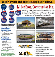 Locally owned and operated. Regionally known.Miller Bros. Construction Inc.2012BEST OFSCHUYLKILLREADERSCHOICEWINNEROffering a 44 year track record focused onESTE overcoming challenges with projects largeand small all across Pennsylvania.READERSCHOICEREADERSCHOICEWINNERCHOICEWINNERWINNER012READERSCHOICEWINNERREADERSCHOICEWINNERDOLLAR CENERALOutstanding workmanshipDependable schedulingVery competitive pricingCommercialConstructionDesign/BuildExcavating ServicesPre-engineeredStructures89th Dollar General Store completedNew Leiby's Mix Plant interior viewReal EstateDevelopmentIndustrialPA National Guard Training CenterNew West Side Wood structure underconstruction in AuburnRetail/CommercialBuild-to-suitMILLER BROS.CONSTRUCTION INC.  472950 East Main StreetBuild/Lease ProjectsLand DevelopmentProperty ManagementSpecializing inconstruction, renovation,lease and managementof industrial, commercialand retail propertiesSchuylkill Haven, PA 17972570-385-1662MBCwww.millerbros.comDEVELOPMENT, LPwww.mbcdevelopment.com Locally owned and operated. Regionally known. Miller Bros. Construction Inc. 2012 BEST OF SCHUYLKILL READERS CHOICE WINNER Offering a 44 year track record focused on ESTE overcoming challenges with projects large and small all across Pennsylvania. READERS CHOICE READERS CHOICE WINNER CHOICE WINNER WINNER 012 READERS CHOICE WINNER READERS CHOICE WINNER DOLLAR CENERAL Outstanding workmanship Dependable scheduling Very competitive pricing Commercial Construction Design/Build Excavating Services Pre-engineered Structures 89th Dollar General Store completed New Leiby's Mix Plant interior view Real Estate Development Industrial PA National Guard Training Center New West Side Wood structure under construction in Auburn Retail/Commercial Build-to-suit MILLER BROS. CONSTRUCTION INC.   472 950 East Main Street Build/Lease Projects Land Development Property Management Specializing in construction, renovation, lease and management of industrial, commercial and retail properties