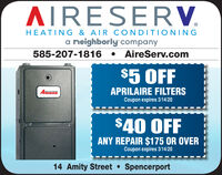 AIRESERV.HEATING & AIR CONDITIONINGa neighborly company585-207-1816  AireServ.com$5 OFFAPRILAIRE FILTERSmanaCoupon expires 3/14/20$40 OFFANY REPAIR $175 OR OVERCoupon expires 3/14/2014 Amity Street  Spencerport AIRESERV. HEATING & AIR CONDITIONING a neighborly company 585-207-1816  AireServ.com $5 OFF APRILAIRE FILTERS mana Coupon expires 3/14/20 $40 OFF ANY REPAIR $175 OR OVER Coupon expires 3/14/20 14 Amity Street  Spencerport