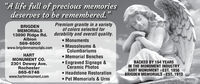 """A life full of precious memoriesdeserves to be remembered.""BRIGDENMEMORIALS13890 Ridge Rd.AlbionPremium granite in a varietyof colors selected fordurability and overall quality. Monuments Mausoleums &Columbariums589-6500www.brigdenmemorials.comHARTMONUMENT Co.2301 Dewey Ave.Rochester865-6746www.hartmonument.com Memorial Benches Engraved Signage &Ceramic PhotosBACKED BY 164 YEARSIN THE MONUMENT INDUSTRYHART MONUMENT - EST. 1856BRIGDEN MEMORIALS - EST. 1913 Headstone Restoration Pet Memorials & Urns ""A life full of precious memories deserves to be remembered."" BRIGDEN MEMORIALS 13890 Ridge Rd. Albion Premium granite in a variety of colors selected for durability and overall quality.  Monuments  Mausoleums & Columbariums 589-6500 www.brigdenmemorials.com HART MONUMENT Co. 2301 Dewey Ave. Rochester 865-6746 www.hartmonument.com  Memorial Benches  Engraved Signage & Ceramic Photos BACKED BY 164 YEARS IN THE MONUMENT INDUSTRY HART MONUMENT - EST. 1856 BRIGDEN MEMORIALS - EST. 1913  Headstone Restoration  Pet Memorials & Urns"