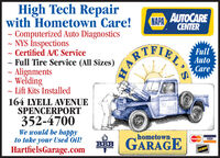 High Tech RepairNAPA AUTOCARECENTERwith Hometown Care!- Computerized Auto Diagnostics~ NYS nspections- Certified A/C Service- Full Tire Service (All Sizes)- AlignmentsWelding- Lift Kits Installed164 LYELL AVENUESPENCERPORT352-4700We would be happyto take your Used Oil!HartfielsGarage.comTYIERFullAutoCarehometown.BEB GARAGEMasterCardVISABBBRACOVERL'SHAR High Tech Repair NAPA AUTOCARE CENTER with Hometown Care! - Computerized Auto Diagnostics ~ NYS nspections - Certified A/C Service - Full Tire Service (All Sizes) - Alignments Welding - Lift Kits Installed 164 LYELL AVENUE SPENCERPORT 352-4700 We would be happy to take your Used Oil! HartfielsGarage.com TYIER Full Auto Care hometown. BEB GARAGE MasterCard VISA BBB RACOVER L'S HAR