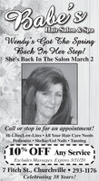 Babe'sHair Salon & SpaWendy's Got The SpringBack In Her Step!She's Back In The Salon March 2Call or stop in for an appointment!Hi-Lites/Low-Lites  All Your Hair Care NeedsPedicures  Shellac/Gel Nails 10% OFF Any Service !Excludes Massages. Expires 3/31/207 Fitch St., Churchville  293-1176Celebrating 38 Years! Babe's Hair Salon & Spa Wendy's Got The Spring Back In Her Step! She's Back In The Salon March 2 Call or stop in for an appointment! Hi-Lites/Low-Lites  All Your Hair Care Needs Pedicures  Shellac/Gel Nails  10% OFF Any Service ! Excludes Massages. Expires 3/31/20 7 Fitch St., Churchville  293-1176 Celebrating 38 Years!
