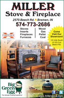 "MILLERStove & Fireplace2570 Beech Rd. Bremen, IN574-773-2686StovesWoodInsertsFireplacesFurnacesGasComeVisit OurShowroom!FIREPLACEPelletCoalFIREPLACE XTRORDINAIR1/2 mile Southof US 6 onBeech Rd.BigGreenEggf 8+3The Ultimate Cooking Experience""www.millerstove.com MILLER Stove & Fireplace 2570 Beech Rd. Bremen, IN 574-773-2686 Stoves Wood Inserts Fireplaces Furnaces Gas Come Visit Our Showroom! FIREPLACE Pellet Coal FIREPLACE XTRORDINAIR 1/2 mile South of US 6 on Beech Rd. Big Green Egg f 8+3 The Ultimate Cooking Experience"" www.millerstove.com"