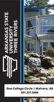 One College Circle | Malvern, AR501.337.5000ARKANSAS STATEUNIVERSITYTHREE RIVERS One College Circle | Malvern, AR 501.337.5000 ARKANSAS STATE UNIVERSITY THREE RIVERS