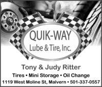 QUIK-WAYLube & Tire, Inc.Tony & Judy RitterTires  Mini Storage  Oil Change1119 West Moline St, Malvern  501-337-0557 QUIK-WAY Lube & Tire, Inc. Tony & Judy Ritter Tires  Mini Storage  Oil Change 1119 West Moline St, Malvern  501-337-0557