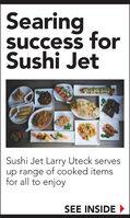 Searingsuccess forSushi JetSushi Jet Larry Uteck servesup range of cooked itemsfor all to enjoySEE INSIDE Searing success for Sushi Jet Sushi Jet Larry Uteck serves up range of cooked items for all to enjoy SEE INSIDE