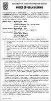 """NOVA SCOTIA UTILITY AND REVIEW BOARDNOTICE OF PUBLIC HEARINGIN THE MATTER OF AN APPLICATION by the HALIFAX REGIONAL WATERCOMMISSION for approval of amendments to its Schedule of Rates and Chargesand approval of its Regulations respecting Rates and Charges for the provision ofwater, public and private fire protection, and wastewater services. The matter willbe considered in a public hearing as follows:Hearing starts: Monday, June 1, 20209:00 a.m.(Continuing Tuesday, June 2 through Friday,June 5, if necessary)Evening Session: Monday, June 1, 20207:00 p.m. (if speakers have registered)Hearing Location: Office of the BoardSummit Place, 3rd Floor1601 Lower Water StreetHalifax, Nova ScotiaBoard Hearings are open to the public and you may participate as follows: You may speak at the hearing. You must notify the Board by Thursday, May21, 2020 You may make written comments by sending a letter to the Clerk of theBoard at P.O. Box 1692, Unit """"M"""", Halifax, NS B3J 3S3, or by email at:board@novascotia.ca, or by fax at (902) 424-3919 by Thursday, May 21,2020 You may request formal standing as an Intervenor, subject to Boardapproval. This will allow you to present evidence or cross-examinewitnesses. Your request must be received by the Board by Monday, March2, 2020 and a copy of your written evidence by Wednesday, April 22, 2020.ADDITIONAL INFORMATION:The proposed range of rate increases depends upon the meter size and thevolume of water consumed.For a 5/8"""" meter, primarily residential customer, with an average annualconsumption of 160 m3, the proposed increases for water and wastewaterservices total 5.8% in 2020/21, and 5.8% in 2021/22.Proposed increases for all other metered sizes for water and wastewaterservices range from 5.8% to 9.4% in 2020/21, and from 5.8% to 9.1% in2021/22.The Application further proposes various fee adjustments, administrativechanges to Halifax Water's Regulations and changes to some existing programs.Included in these proposed changes are enhancements to"""