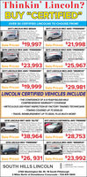 """Thinkin' Lincoln?BUY """"CERTIFIED""""OVER 50 CERTIFIED LINCOLNS TO CHOOSE FROM!2017 LINCOLN MKZ SEDAN2017 LINCOLN MKC AWD """"PREMIERE""""SP92790, Ingot Silver, 20Ecoboost, Heated Seats,Reverse Sense, Remote Start,Rear Camera, Ato Climate.1-Ownet 22.000 Mies. LINCOLNCERTIFIED t0 100,000 MilesPO0210 Palladium Gold, HeatedSeats, Rear Camera, RemoteStart, Reverse Sense. SYNC. DualAuto Climate. 1-0wner, We SoldNew 30,000 Mies. LINCOLNCERTIFIED to 100,000 MilesCERTREDCERTEDSale Priced $19,997 Sale Priced $21,9982016 LINCOLN MKX AWD """"PREMIERE""""2017 LINCOLN MKX AWD """"PREMIERE""""94483A, Ingot Silver, 37 V6.Rear Camera, Remote Start.Heated Seats, Reverse Sense,Auto Climate, 1-Owner, 24.000Miles. LINCOLN CERTIFIED to100,000 MlesaPO0420, Magnetic Gray. V6.Heated Seats, Rear CameraRemote Start, SYNC3, AutoClimate, One Owner, 22,000Miles. LINCOLN CERTIFIED to100,000 MilesCERTIREDCERTIFIEDSale Priced $23,993