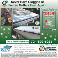 Never Have Clogged orFrozen Gutters Ever Again!Trusted Since1981President's Day SavingsExpires Feb 29$380 OFFGutter Helmetor Helmet HeatDownO PaymentsInterestUntil 2021*CRICACHOICE+5%Federal Workers/Senior/MilitaryDiscountsHELMETG HEATGet a FREE Estimate 724-503-6265Senior and Veteran Discounts/ Keep leaves, debris, and ice out/ LIFETIME Clog-Free Performance WARRANTY/ Installed by trained & certified techniciansGutterGHelmetNEVER CLEAN YOUR GUTTERS AGAINGutters | Gutter Helmet | RoofingHandlesHelmetcomof RAIN/ Helmet Heat: Optional heating system to reducesnow & ice buildup*Min. purchase is required, offer expires 2/29/20, call for more details. Offer applies to Gutter Helmet or Helmet Heat and must be presented at time of estimate, cannot be combined with anyother offers and subject to change without notice. Void where prohibited by law. Helmet Heat is an optional add on product that requires professional electrical hookup, please call for more detailsand warranty information. tSubject to credit approval. Interest does accrue during promotional period but all interest is waived if paid in full within 12 months. Lednor is neither a broker nor alender. Financing is provided by 3rd party lenders, under terms & conditions arranged directly between the customer and such lenders, satisfactory completion of finance documents is required.Any finance terms advertised are estimates only. Lic# PA 010099 © 2020 Lednor Corporation. Never Have Clogged or Frozen Gutters Ever Again! Trusted Since 1981 President's Day Savings Expires Feb 29 $380 OFF Gutter Helmet or Helmet Heat Down O Payments Interest Until 2021* CRICA CHOICE +5% Federal Workers/ Senior/Military Discounts HELMET G HEAT Get a FREE Estimate 724-503-6265 Senior and Veteran Discounts / Keep leaves, debris, and ice out / LIFETIME Clog-Free Performance WARRANTY / Installed by trained & certified technicians Gutter GHelmet NEVER CLEAN YOUR GUTTERS AGAIN Gutters | Gutter Helmet | Roofing Handles Helmet com  of RAIN / Hel