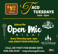 $125ACOTUESDAYSEA*Plustax11am - 6pm2016Join us forEST.Open MicDOUBLE RBARGRILLN IG HIEvery Thursday 6pm - 9pmwith GREAT FOOD SPECIALS!Mt GrahamGOLF CLUBCALL OR VISIT FOR MORE INFO928.348.3140  mtgrahamgolf.comSPOR S269330 $125 ACO TUESDAYS EA *Plustax 11am - 6pm 2016 Join us for EST. Open Mic DOUBLE R BAR GRILL N IG HI Every Thursday 6pm - 9pm with GREAT FOOD SPECIALS! Mt Graham GOLF CLUB CALL OR VISIT FOR MORE INFO 928.348.3140  mtgrahamgolf.com SPOR S 269330