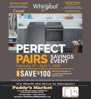 "DID YOU KNOW?SAVE UP TO 25%Whirlpool(TO A MAXIMUM OF S500*)Ontario residents are eligible forthe Energy Savings Rebate Programon select Energy Star Certifiedproducts with instant in-store rebate.Canada""Energy Saving Rebate Applied Ater TaxeSee in-Store Sales Associate tor DetalsPERFECTPAIRS EVENTSAVINGSFebruary 27 - April 1, 2020ISAVE$100with the purchase ofa qualifying Whirlpoollaundry pair'tCanada Energy Star Certified instant in-store rebate. Applied after taxes. See in-store sales associate for details.It's Worth the Drive to Hampton!Paddy's MarketTaunton Rd.2212 TAUNTON ROAD, HAMPTONAPPLIANCE WAREHOUSE:905-263-8369  1-800-798-5502www.PaddysMarket.caOSHAWABOWMANVILLEPLUSHarmony Rd.Courtice Rd.Hwy. 57 DID YOU KNOW? SAVE UP TO 25% Whirlpool (TO A MAXIMUM OF S500*) Ontario residents are eligible for the Energy Savings Rebate Program on select Energy Star Certified products with instant in-store rebate. Canada ""Energy Saving Rebate Applied Ater Taxe See in-Store Sales Associate tor Detals PERFECT PAIRS EVENT SAVINGS February 27 - April 1, 2020 ISAVE$100 with the purchase of a qualifying Whirlpool laundry pair' tCanada Energy Star Certified instant in-store rebate. Applied after taxes. See in-store sales associate for details. It's Worth the Drive to Hampton! Paddy's Market Taunton Rd. 2212 TAUNTON ROAD, HAMPTON APPLIANCE WAREHOUSE: 905-263-8369  1-800-798-5502 www.PaddysMarket.ca OSHAWA BOWMANVILLE PLUS Harmony Rd. Courtice Rd. Hwy. 57"