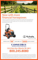 "Now withfinancial horsepower.moreTough as it is versatile, the BX1880 can do it all and do it all right. That's why the BX Seriesis the best selling sub-compact tractor in America"". Now get a deal on the BX1880 that'sas strong as the tractor itself, complete with a 54"" mid-mount mower and 6-year powertrain warranty. Visit us today.BKubota.Shape your world.PAYMENTS AS LOW AS $99** A MONTH - OR - UP TO A $2000 INSTANT CASH REBATECANNS-BILCOOutdoor Power Equipment125 E Penn Ave. Alburtis, PA 18011800.245.8080KubotaUSA.com""Besed on 2017 AEM/EDA daa. ""Eadudes tares and fees O Rubota Tactor Corporation, 2020. 0% AFR, 20% down, fiuncing for 84 months on purchuses ef new Kubota BXIB80 plos54 standard mower-deck from partiopating deslers inventory is aalabie to qualified puchasens through Kubota Credit Corporation USA: subject to ondt approval. Eample amountbased on sales price of S 10.395. Exch desler sets own price. Prices and payments may vary *Orange Pias customer intant nebates CR) of 5750 on purcdeses of select new Kabota BXSeries equipment in partidpating deslen inventory, with two new qualying implements. hit inplement 5500, 2nd implement $250. Enhancnd CR of S1,250 k avalable with O% down39% APR. for up to 84 months is avalable through Kubota Coedit Corporation USA, ubject to redit approal. Some enceptions apply. Eumple both offers: 64 monthly payments afS13.66 per $1,000 financed. Offer expires 2/29/20. Tems subjet to change. For complete waranty, safety and product information see dealer or KubotalUSA.com. Now with financial horsepower. more Tough as it is versatile, the BX1880 can do it all and do it all right. That's why the BX Series is the best selling sub-compact tractor in America"". Now get a deal on the BX1880 that's as strong as the tractor itself, complete with a 54"" mid-mount mower and 6-year power train warranty. Visit us today. BKubota. Shape your world. PAYMENTS AS LOW AS $99** A MONTH - OR - UP TO A $2000 INSTANT CASH REBATE CANNS-BILCO Outdoor Power Equipment 125 E Penn Ave. Alburtis, PA 18011 800.245.8080 KubotaUSA.com ""Besed on 2017 AEM/EDA daa. ""Eadudes tares and fees O Rubota Tactor Corporation, 2020. 0% AFR, 20% down, fiuncing for 84 months on purchuses ef new Kubota BXIB80 plos 54 standard mower-deck from partiopating deslers inventory is aalabie to qualified puchasens through Kubota Credit Corporation USA: subject to ondt approval. Eample amount based on sales price of S 10.395. Exch desler sets own price. Prices and payments may vary *Orange Pias customer intant nebates CR) of 5750 on purcdeses of select new Kabota BX Series equipment in partidpating deslen inventory, with two new qualying implements. hit inplement 5500, 2nd implement $250. Enhancnd CR of S1,250 k avalable with O% down 39% APR. for up to 84 months is avalable through Kubota Coedit Corporation USA, ubject to redit approal. Some enceptions apply. Eumple both offers: 64 monthly payments af S13.66 per $1,000 financed. Offer expires 2/29/20. Tems subjet to change. For complete waranty, safety and product information see dealer or KubotalUSA.com."