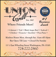 UNIONGrillspoctiel's Odticinl Commty's*2019*BEST OF THEbestFIRST PLACEObstrucr- Reportereeving OCommun#1BusinessLunchEst. 1967Where Friends Meet!Calamari  Veal  Black Angus Beef  Seafood Chicken  Focaccia  Zucchini  Pizza Pasta Kitchen Hours Mon. through Sat. 1lam till 10pmBar Open Till 2am  Closed On Sunday13 ½ East Wheeling Street Washington, PA 15301724-222-2860ice Awwnda UNION Grill spoctiel's Odticinl Commty's *2019* BEST OF THE best FIRST PLACE Obstrucr- Reporter eeving O Commun #1 Business Lunch Est. 1967 Where Friends Meet! Calamari  Veal  Black Angus Beef  Seafood  Chicken  Focaccia  Zucchini  Pizza Pasta  Kitchen Hours Mon. through Sat. 1lam till 10pm Bar Open Till 2am  Closed On Sunday 13 ½ East Wheeling Street Washington, PA 15301 724-222-2860 ice Awwnda