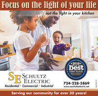 Focus on the light of your lifenot the light in your kitchenOfficial2019*BEST OF THEbestSERFIRST PLACEObserver ReporterServing OurSCHULTZSE ELECTRICoberveeeporte.cCommunitySince 1808724-228-5869Residential  Commercial  Industrialwww.seschultzelectric.netServing our community for over 30 years!unity's Choice Awards.PAO39012 Focus on the light of your life not the light in your kitchen Official 2019* BEST OF THE best SER FIRST PLACE Observer Reporter Serving Our SCHULTZ SE ELECTRIC oberveeeporte.c Community Since 1808 724-228-5869 Residential  Commercial  Industrial www.seschultzelectric.net Serving our community for over 30 years! unity's Choice Awards. PAO39012