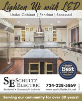 Lighten Up with LEDUnder Cabinet | Pendant| Recessedseporter's Offcial Communitybest*2019*BEST OF THEFIRST PLACEObserver ReporterOusCommunitySCHULTZSE ELECTRIC724-228-5869www.seschultzelectric.netResidential  Commercial  IndustrialServing our community for over 30 years!ChoiceSince 1808PA039012 Lighten Up with LED Under Cabinet | Pendant| Recessed seporter's Offcial Community best *2019* BEST OF THE FIRST PLACE Observer Reporter Ous Community SCHULTZ SE ELECTRIC 724-228-5869 www.seschultzelectric.net Residential  Commercial  Industrial Serving our community for over 30 years! Choice Since 1808 PA039012